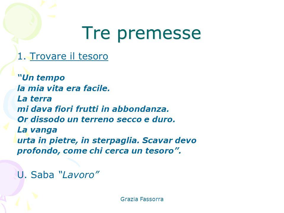 """Grazia Fassorra Tre premesse 1. Trovare il tesoro """"Un tempo la mia vita era facile. La terra mi dava fiori frutti in abbondanza. Or dissodo un terreno"""