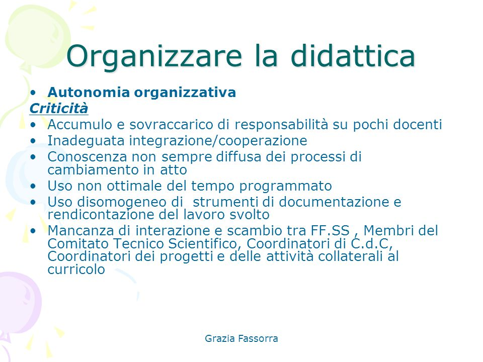 Grazia Fassorra Organizzare la didattica Autonomia organizzativa Criticità Accumulo e sovraccarico di responsabilità su pochi docenti Inadeguata integ