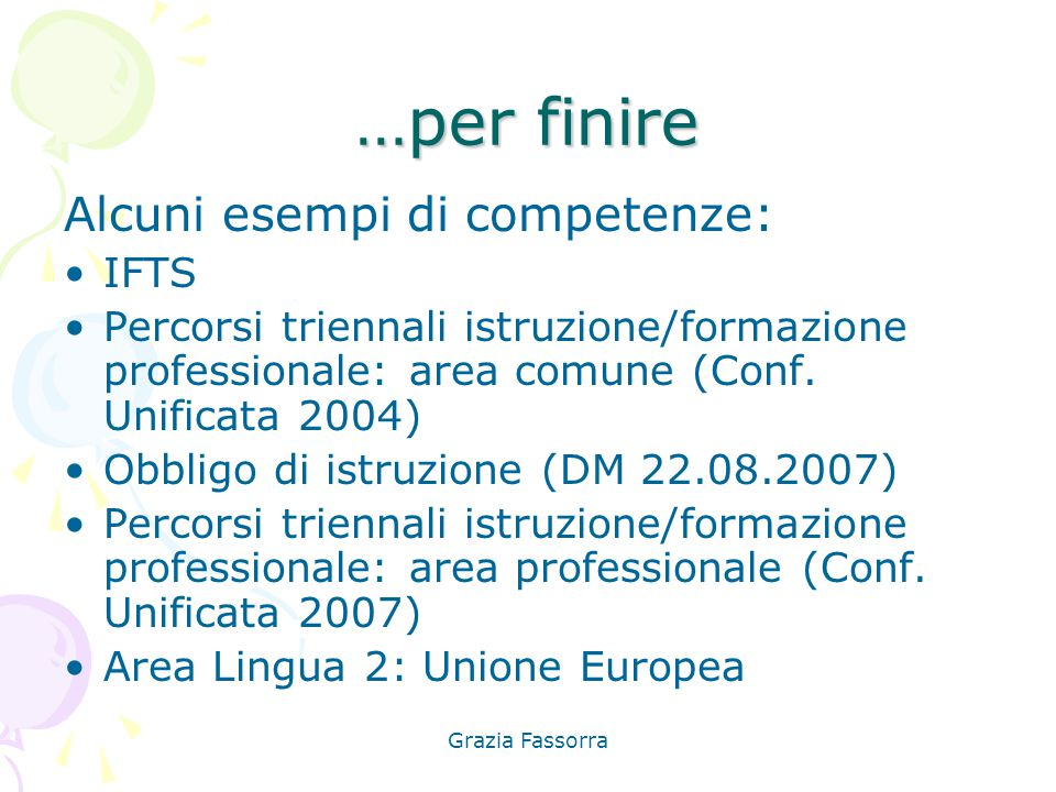 Grazia Fassorra …per finire Alcuni esempi di competenze: IFTS Percorsi triennali istruzione/formazione professionale: area comune (Conf. Unificata 200