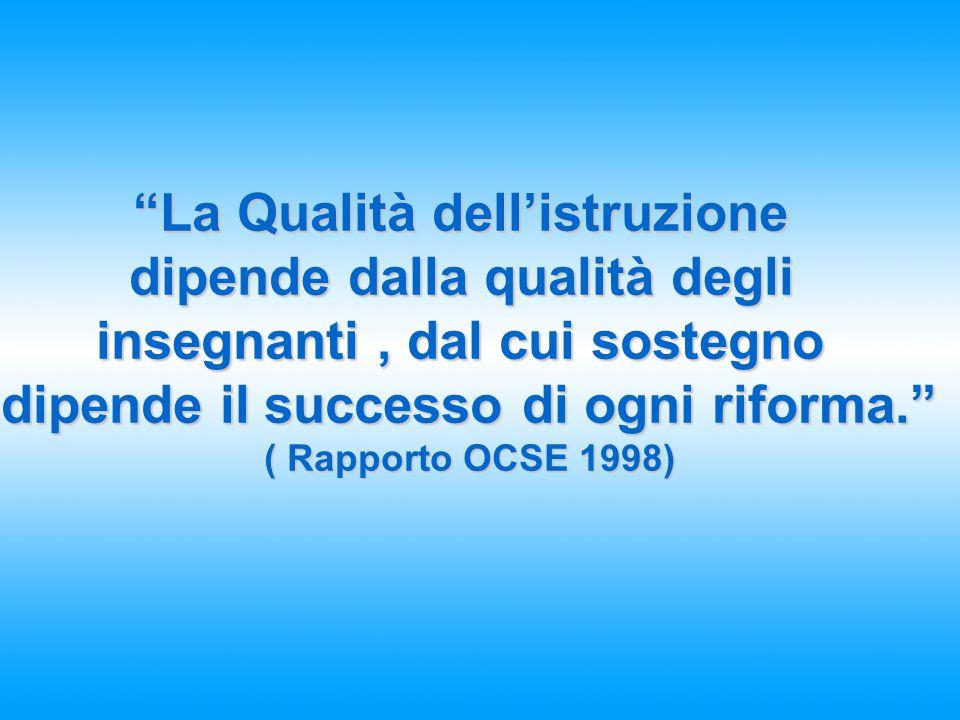 """""""La Qualità dell'istruzione dipende dalla qualità degli insegnanti, dal cui sostegno dipende il successo di ogni riforma."""" ( Rapporto OCSE 1998)"""
