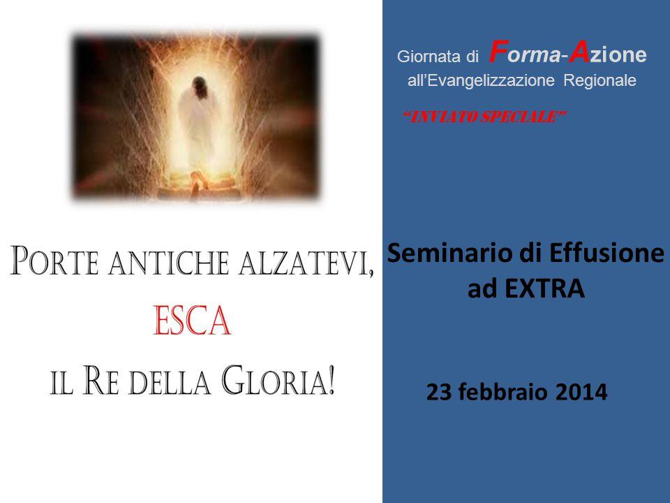 """""""INVIATO SPECIALE"""" Giornata di F orma- A zione all'Evangelizzazione Regionale 23 febbraio 2014 Seminario di Effusione ad EXTRA"""