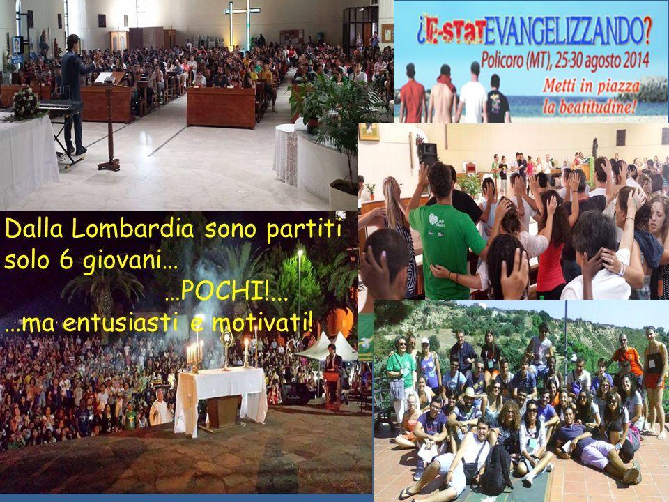 Dalla Lombardia sono partiti solo 6 giovani… …POCHI!... …ma entusiasti e motivati!