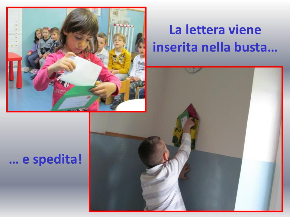 La lettera viene inserita nella busta… … e spedita!