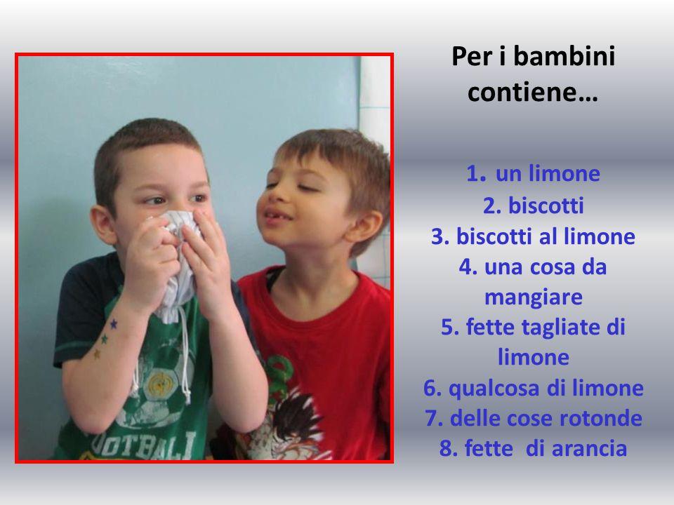 Per i bambini contiene… 1. un limone 2. biscotti 3. biscotti al limone 4. una cosa da mangiare 5. fette tagliate di limone 6. qualcosa di limone 7. de