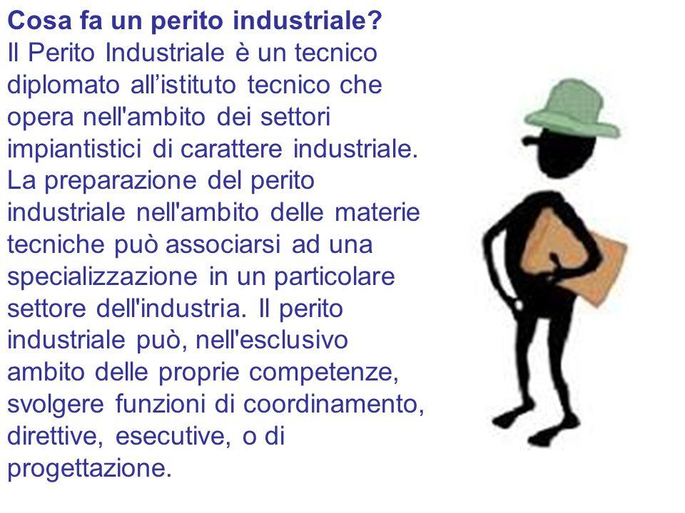 Cosa fa un perito industriale? Il Perito Industriale è un tecnico diplomato all'istituto tecnico che opera nell'ambito dei settori impiantistici di ca