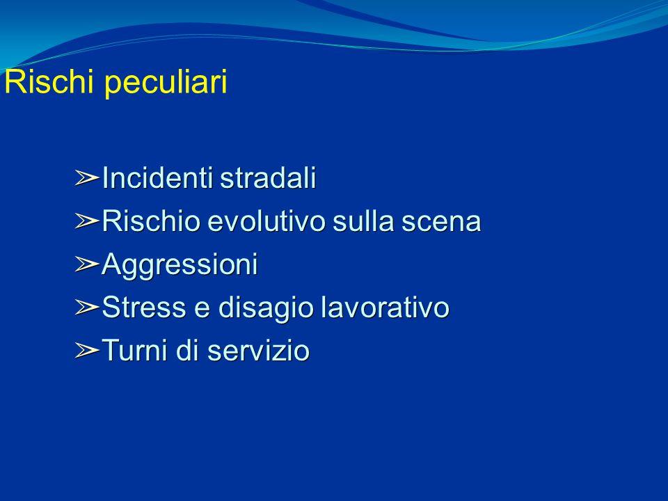 Rischi peculiari ➢ Incidenti stradali ➢ Rischio evolutivo sulla scena ➢ Aggressioni ➢ Stress e disagio lavorativo ➢ Turni di servizio