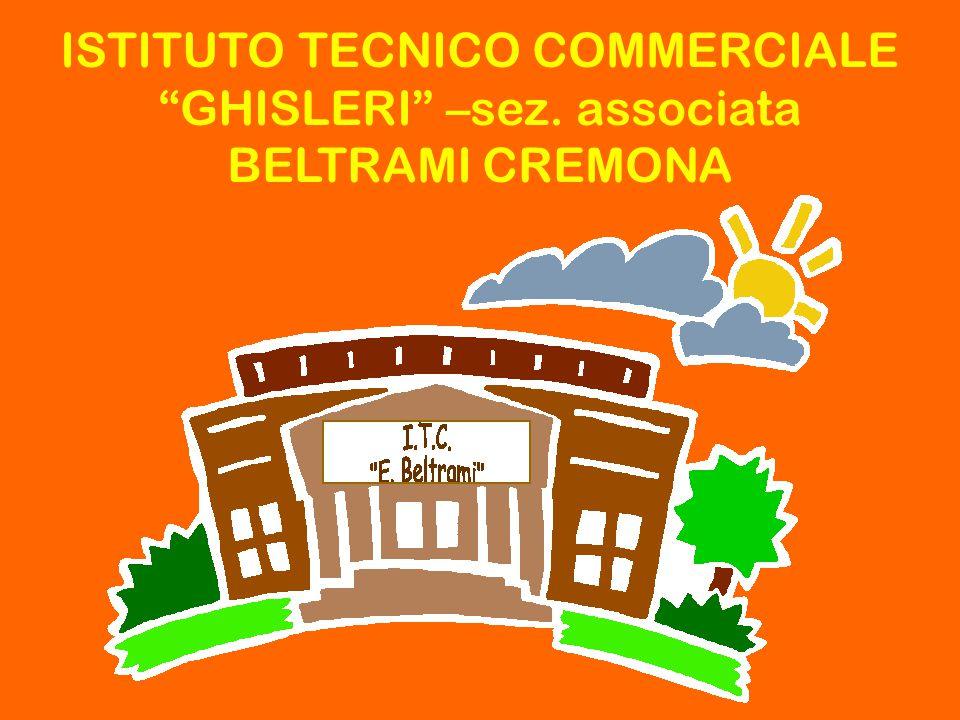 "ISTITUTO TECNICO COMMERCIALE ""GHISLERI"" –sez. associata BELTRAMI CREMONA"
