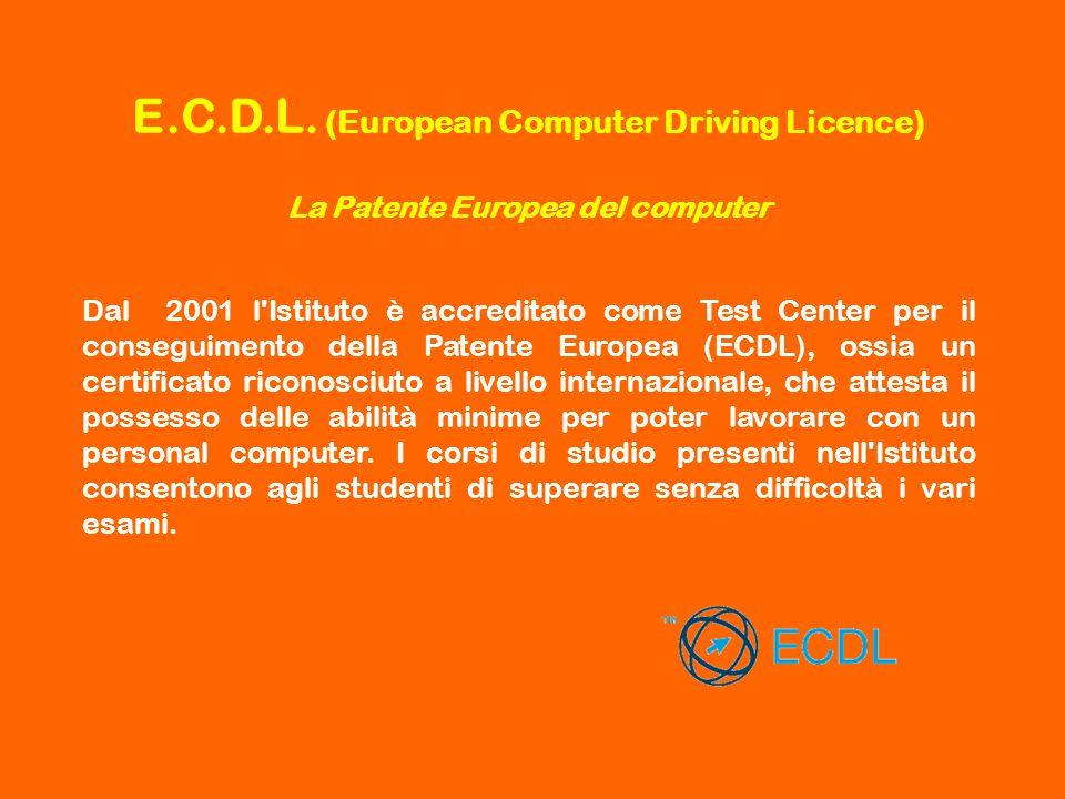 Dal 2001 l'Istituto è accreditato come Test Center per il conseguimento della Patente Europea (ECDL), ossia un certificato riconosciuto a livello inte