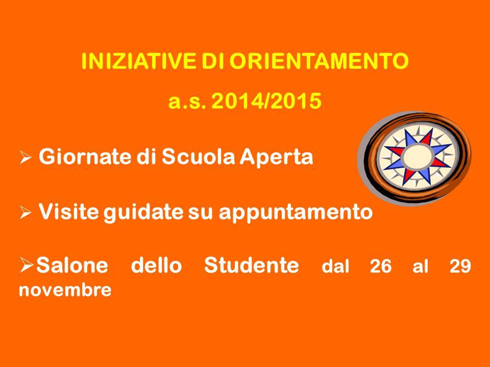 INIZIATIVE DI ORIENTAMENTO a.s. 2014/2015  Giornate di Scuola Aperta  Visite guidate su appuntamento  Salone dello Studente dal 26 al 29 novembre