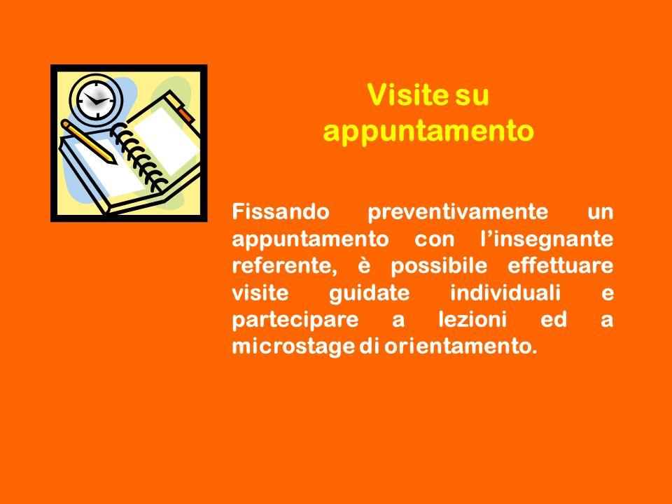 Visite su appuntamento Fissando preventivamente un appuntamento con l'insegnante referente, è possibile effettuare visite guidate individuali e partec