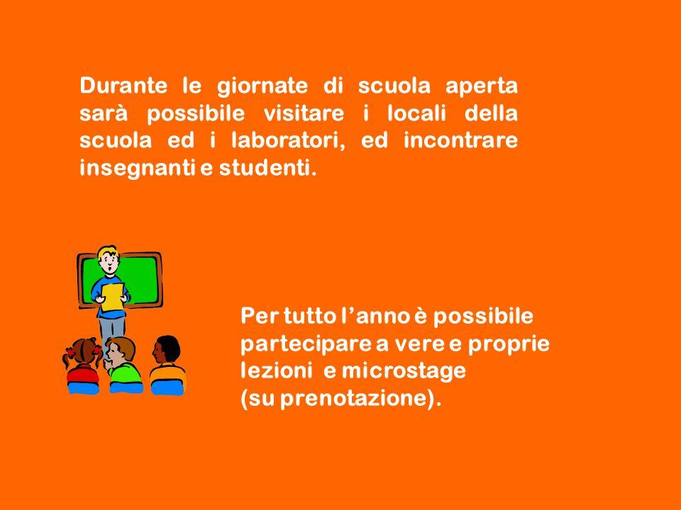 Durante le giornate di scuola aperta sarà possibile visitare i locali della scuola ed i laboratori, ed incontrare insegnanti e studenti. Per tutto l'a
