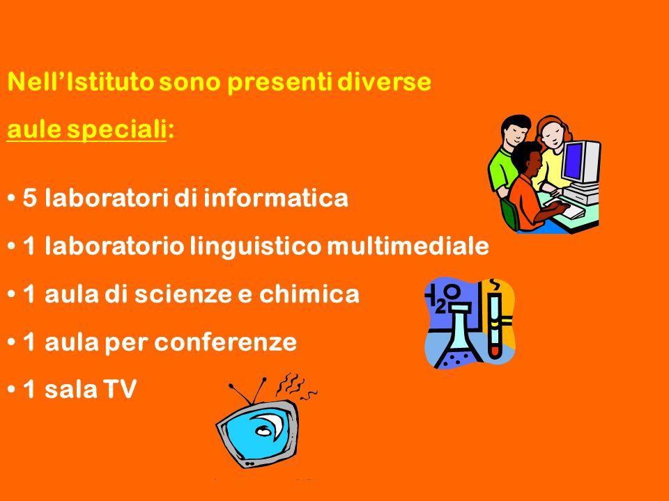 Nell'Istituto sono presenti diverse aule speciali: 5 laboratori di informatica 1 laboratorio linguistico multimediale 1 aula di scienze e chimica 1 au