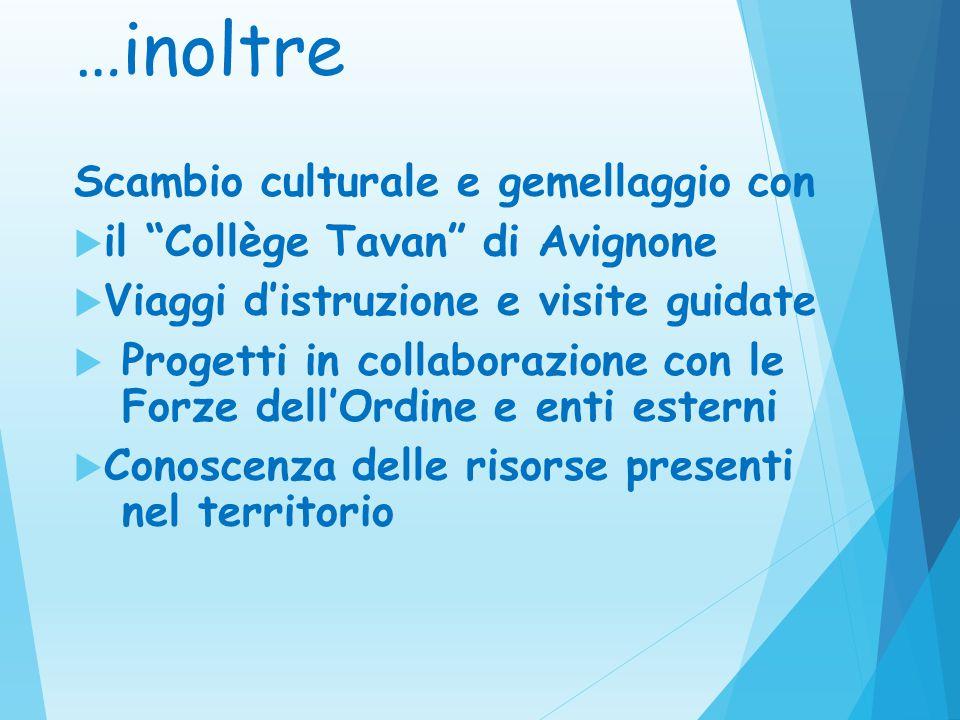 """…inoltre Scambio culturale e gemellaggio con  il """"Collège Tavan"""" di Avignone  Viaggi d'istruzione e visite guidate  Progetti in collaborazione con"""