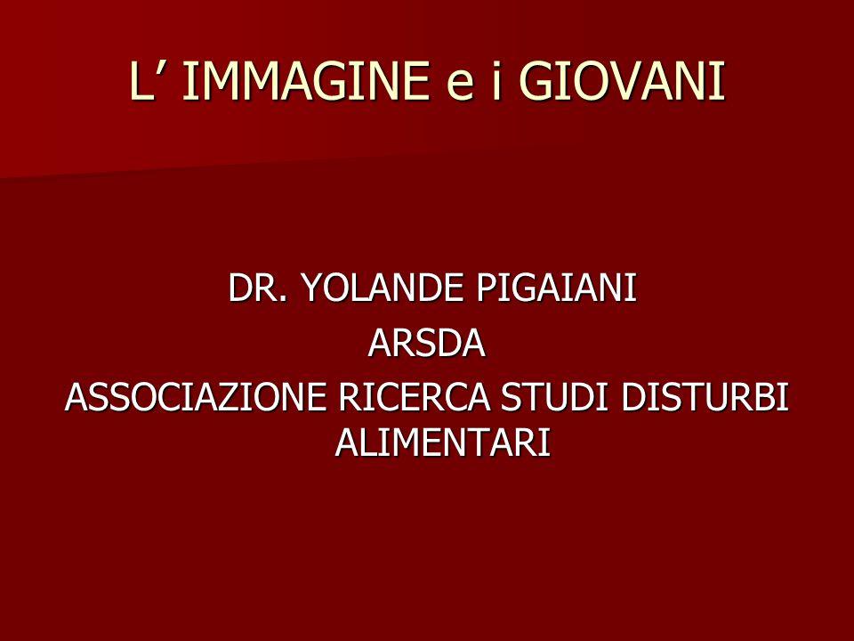 L'immagine e i giovani Dr.ssa YOLANDE PIGAIANI Dr.ssa YOLANDE PIGAIANI PSICOLOGO PSICOTERAPEUTA Isola della Scala - Ottobre 2010