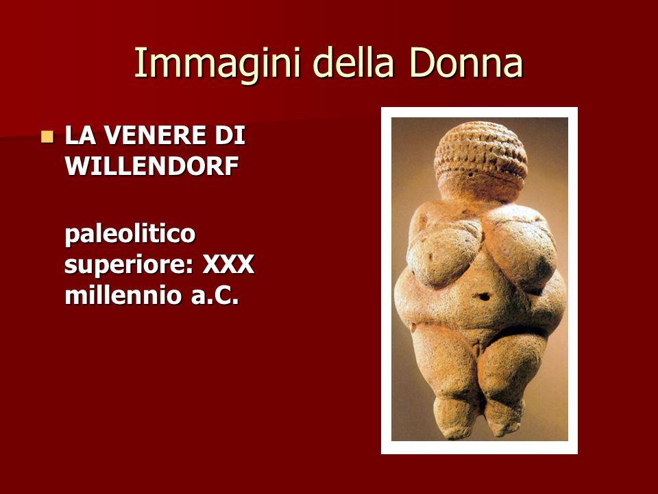 Immagini della Donna LA VENERE DI WILLENDORF LA VENERE DI WILLENDORF paleolitico superiore: XXX millennio a.C.