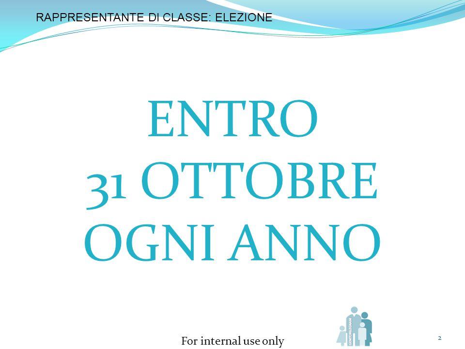 For internal use only ENTRO 31 OTTOBRE OGNI ANNO 2 RAPPRESENTANTE DI CLASSE: ELEZIONE