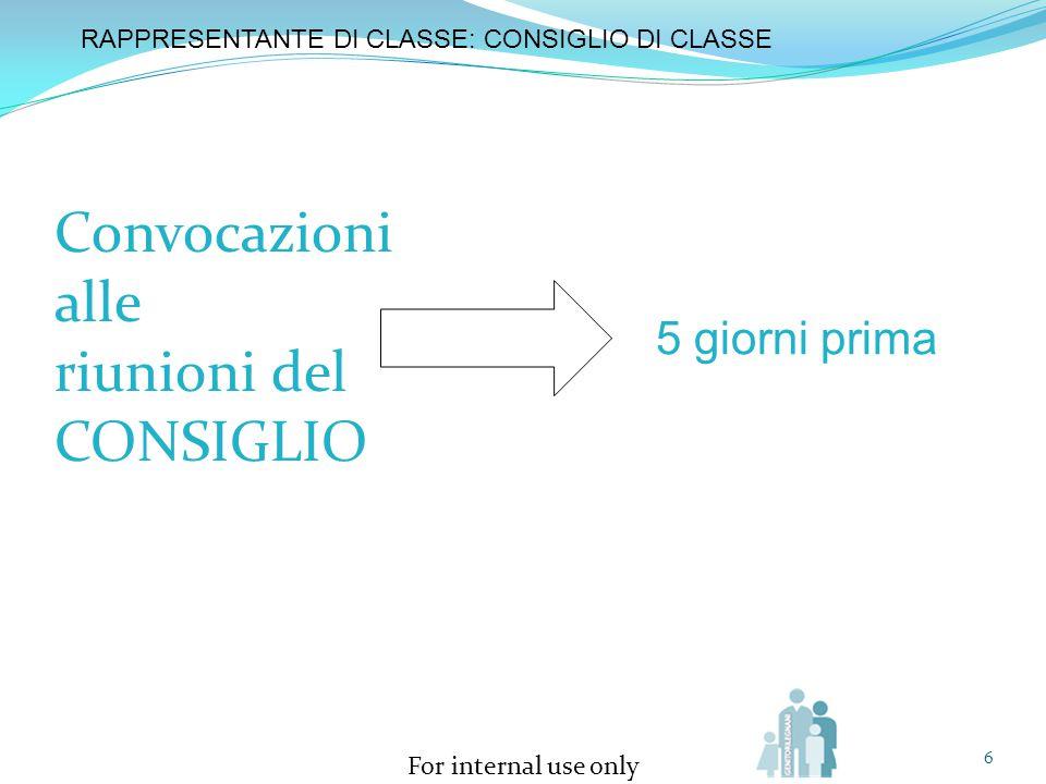 For internal use only Convocazioni alle riunioni del CONSIGLIO 6 5 giorni prima RAPPRESENTANTE DI CLASSE: CONSIGLIO DI CLASSE