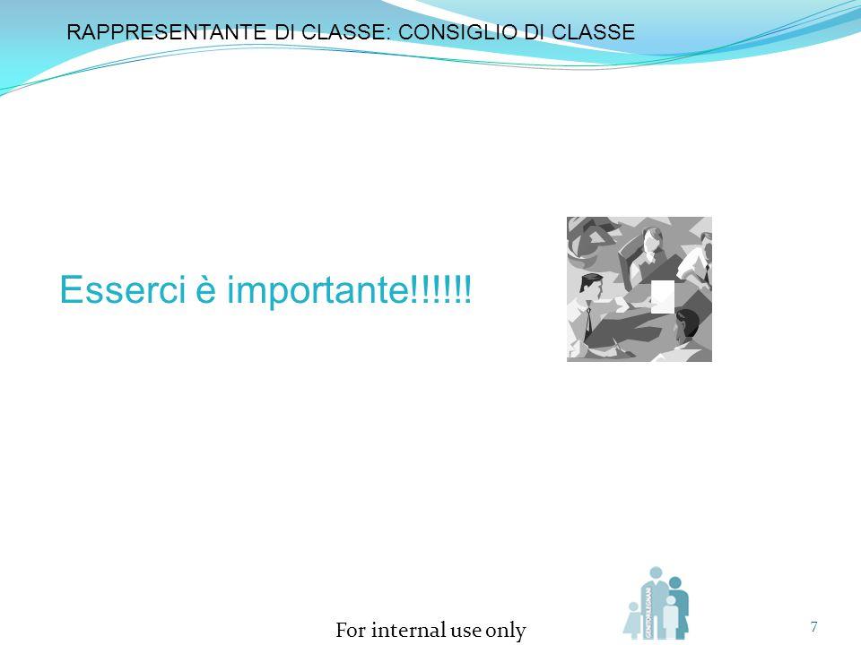 For internal use only 7 Esserci è importante!!!!!! RAPPRESENTANTE DI CLASSE: CONSIGLIO DI CLASSE