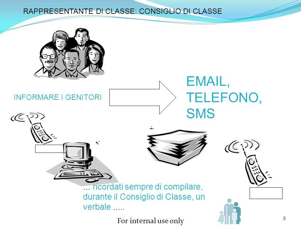 For internal use only 8 EMAIL, TELEFONO, SMS RAPPRESENTANTE DI CLASSE: CONSIGLIO DI CLASSE INFORMARE I GENITORI … ricordati sempre di compilare, duran
