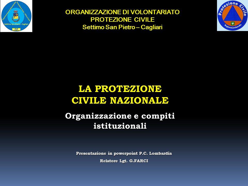 ORGANIZZAZIONE DI VOLONTARIATO PROTEZIONE CIVILE Settimo San Pietro – Cagliari LA PROTEZIONE CIVILE NAZIONALE Organizzazione e compiti istituzionali P