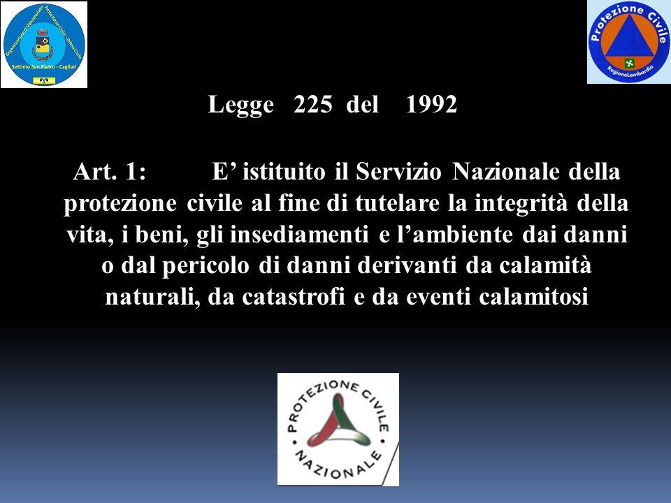 Art. 1: E' istituito il Servizio Nazionale della protezione civile al fine di tutelare la integrità della vita, i beni, gli insediamenti e l'ambiente