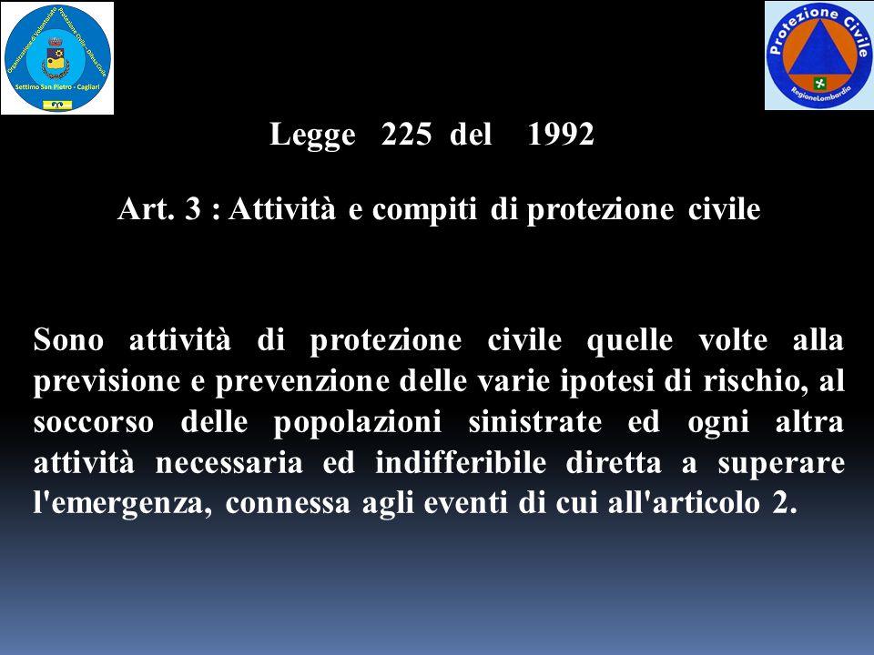 Art. 3 : Attività e compiti di protezione civile Sono attività di protezione civile quelle volte alla previsione e prevenzione delle varie ipotesi di