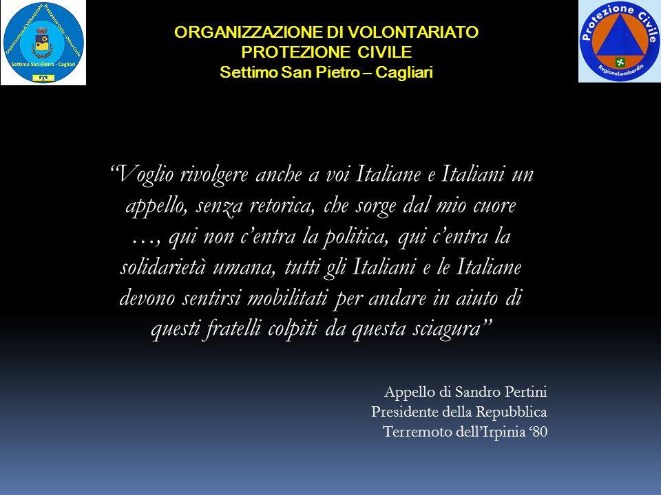 """ORGANIZZAZIONE DI VOLONTARIATO PROTEZIONE CIVILE Settimo San Pietro – Cagliari """"Voglio rivolgere anche a voi Italiane e Italiani un appello, senza ret"""