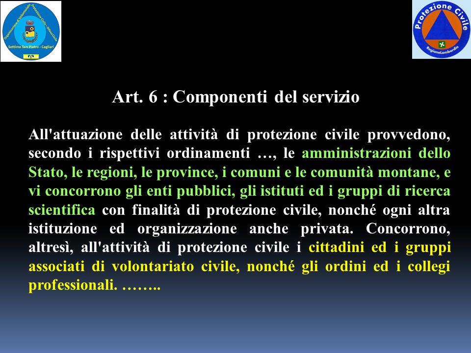 Art. 6 : Componenti del servizio All'attuazione delle attività di protezione civile provvedono, secondo i rispettivi ordinamenti …, le amministrazioni
