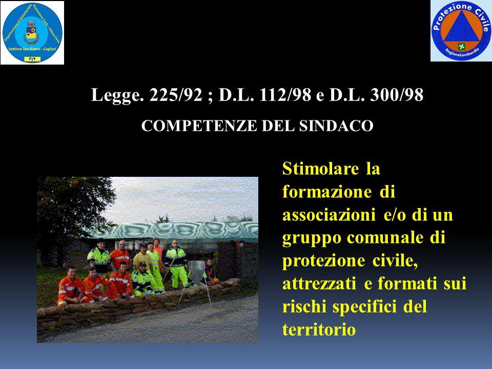 Stimolare la formazione di associazioni e/o di un gruppo comunale di protezione civile, attrezzati e formati sui rischi specifici del territorio Legge