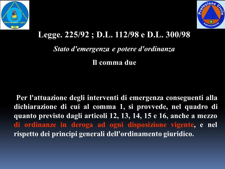 Per l'attuazione degli interventi di emergenza conseguenti alla dichiarazione di cui al comma 1, si provvede, nel quadro di quanto previsto dagli arti