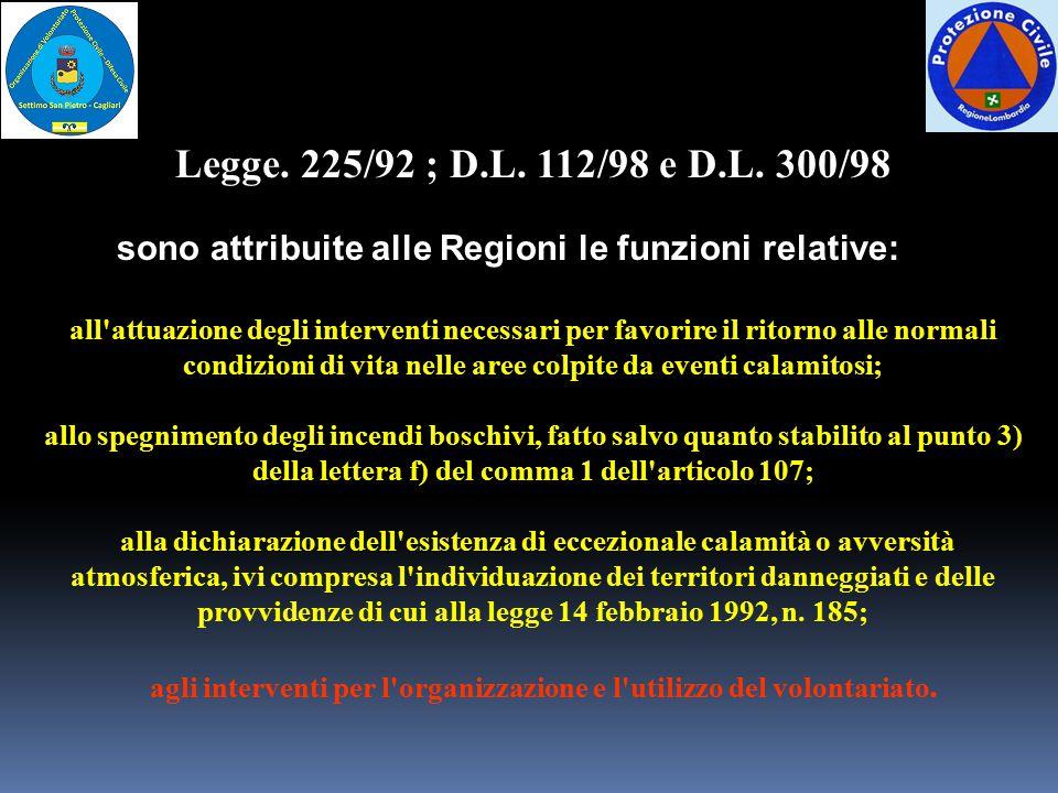 Legge. 225/92 ; D.L. 112/98 e D.L. 300/98 sono attribuite alle Regioni le funzioni relative: all'attuazione degli interventi necessari per favorire il