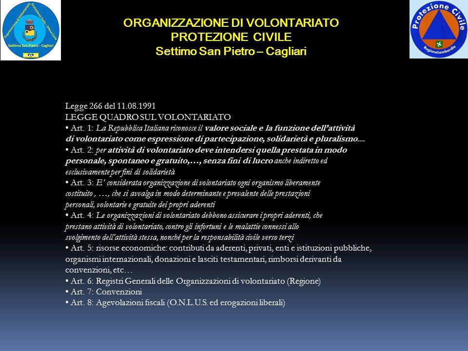 ORGANIZZAZIONE DI VOLONTARIATO PROTEZIONE CIVILE Settimo San Pietro – Cagliari Legge 266 del 11.08.1991 LEGGE QUADRO SUL VOLONTARIATO Art. 1: La Repub