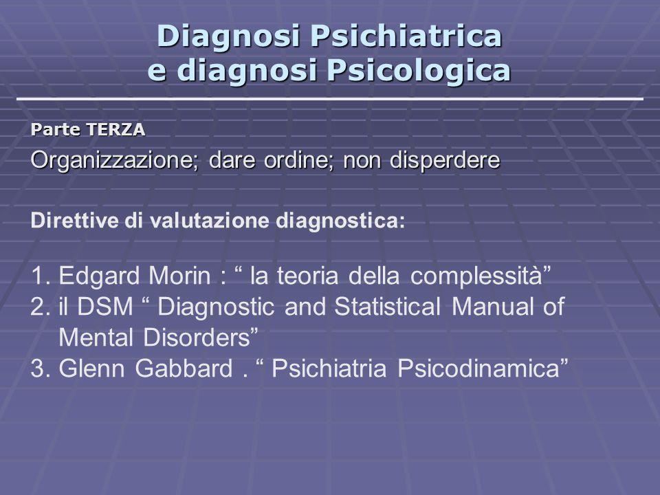 Diagnosi Psichiatrica e diagnosi Psicologica Parte TERZA Organizzazione; dare ordine; non disperdere Direttive di valutazione diagnostica: 1. Edgard M