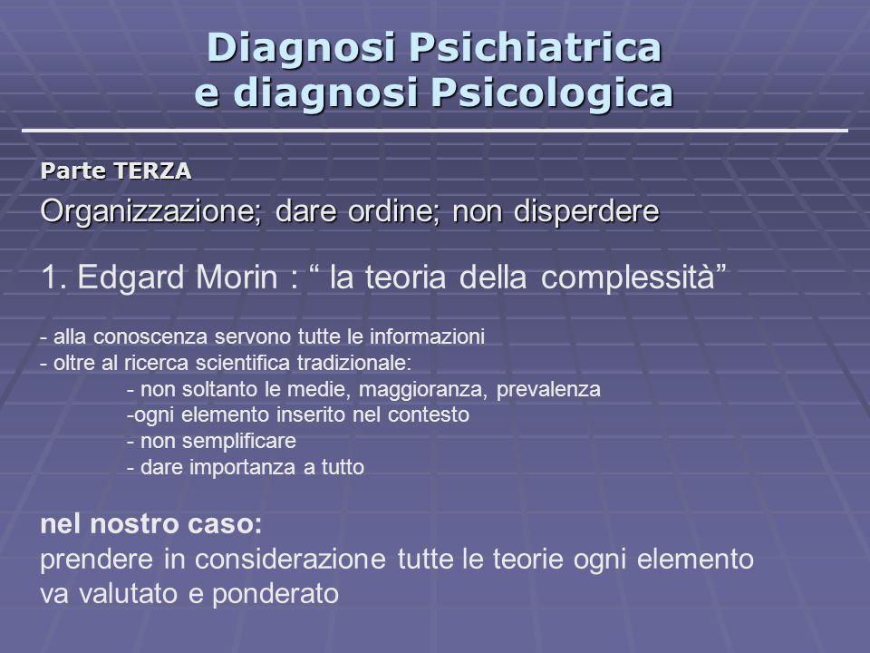 """Diagnosi Psichiatrica e diagnosi Psicologica Parte TERZA Organizzazione; dare ordine; non disperdere 1. Edgard Morin : """" la teoria della complessità"""""""