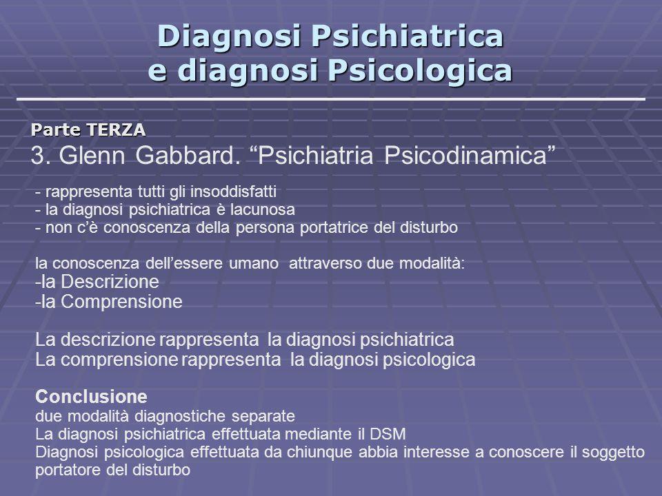 """Diagnosi Psichiatrica e diagnosi Psicologica Parte TERZA 3. Glenn Gabbard. """"Psichiatria Psicodinamica"""" - rappresenta tutti gli insoddisfatti - la diag"""