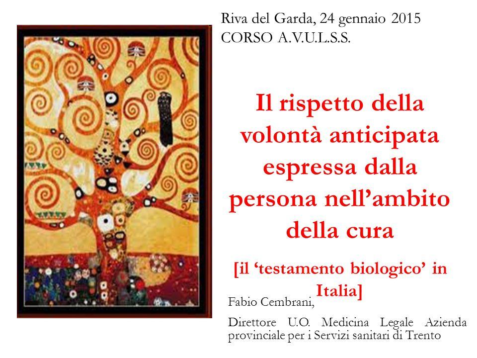 Il rispetto della volontà anticipata espressa dalla persona nell'ambito della cura [il 'testamento biologico' in Italia] Fabio Cembrani, Direttore U.O