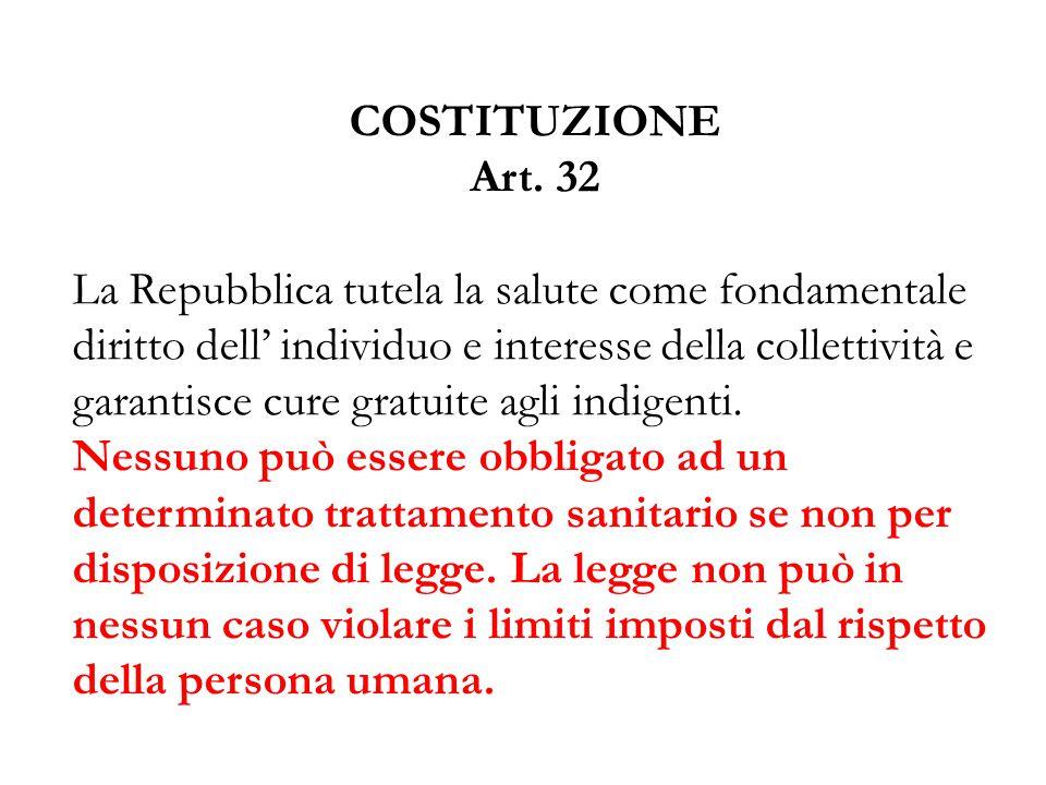COSTITUZIONE Art. 32 La Repubblica tutela la salute come fondamentale diritto dell' individuo e interesse della collettività e garantisce cure gratuit