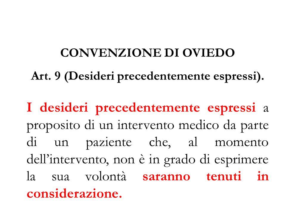 CONVENZIONE DI OVIEDO Art. 9 (Desideri precedentemente espressi). I desideri precedentemente espressi a proposito di un intervento medico da parte di