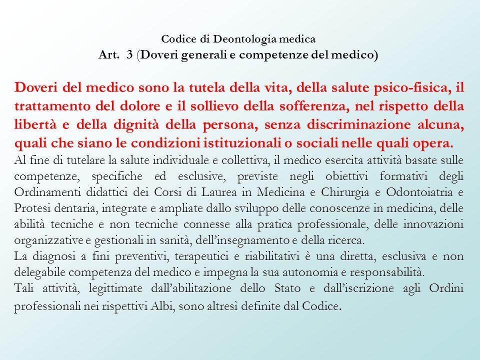 Codice di Deontologia medica Art. 3 (Doveri generali e competenze del medico) Doveri del medico sono la tutela della vita, della salute psico-fisica,