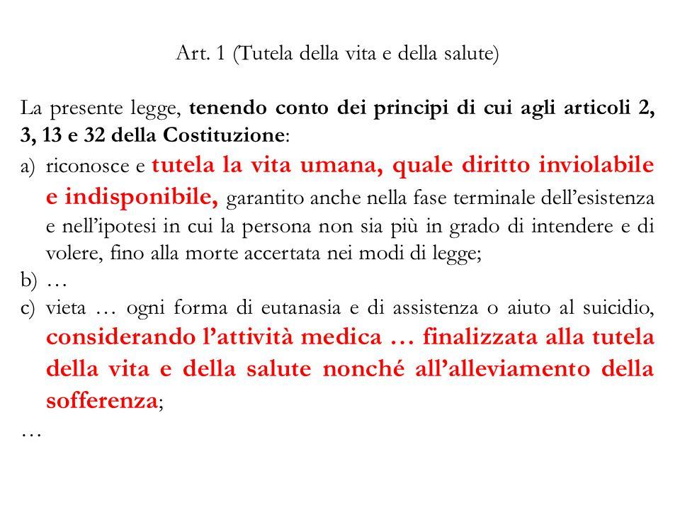 Art. 1 (Tutela della vita e della salute) La presente legge, tenendo conto dei principi di cui agli articoli 2, 3, 13 e 32 della Costituzione: a)ricon