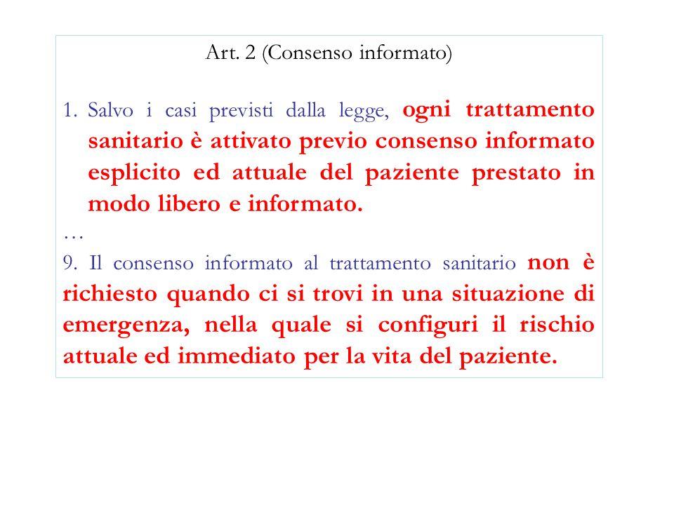 Art. 2 (Consenso informato) 1.Salvo i casi previsti dalla legge, ogni trattamento sanitario è attivato previo consenso informato esplicito ed attuale
