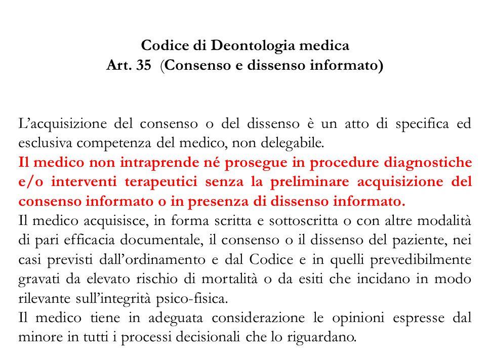 Codice di Deontologia medica Art. 35 (Consenso e dissenso informato) L'acquisizione del consenso o del dissenso è un atto di specifica ed esclusiva co