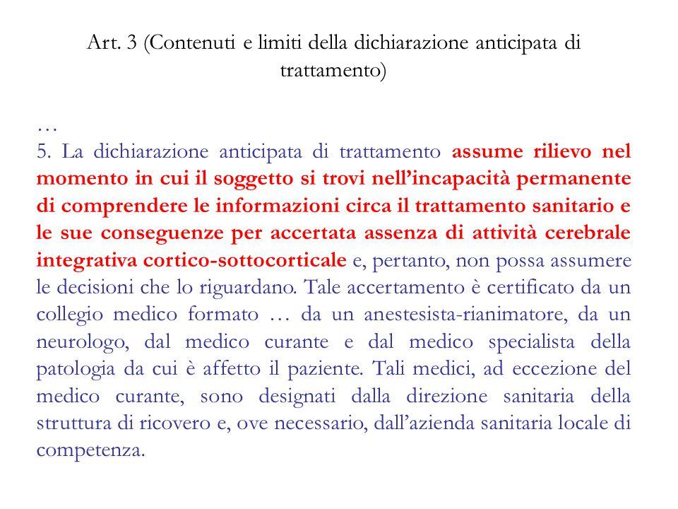 Art. 3 (Contenuti e limiti della dichiarazione anticipata di trattamento) … 5. La dichiarazione anticipata di trattamento assume rilievo nel momento i