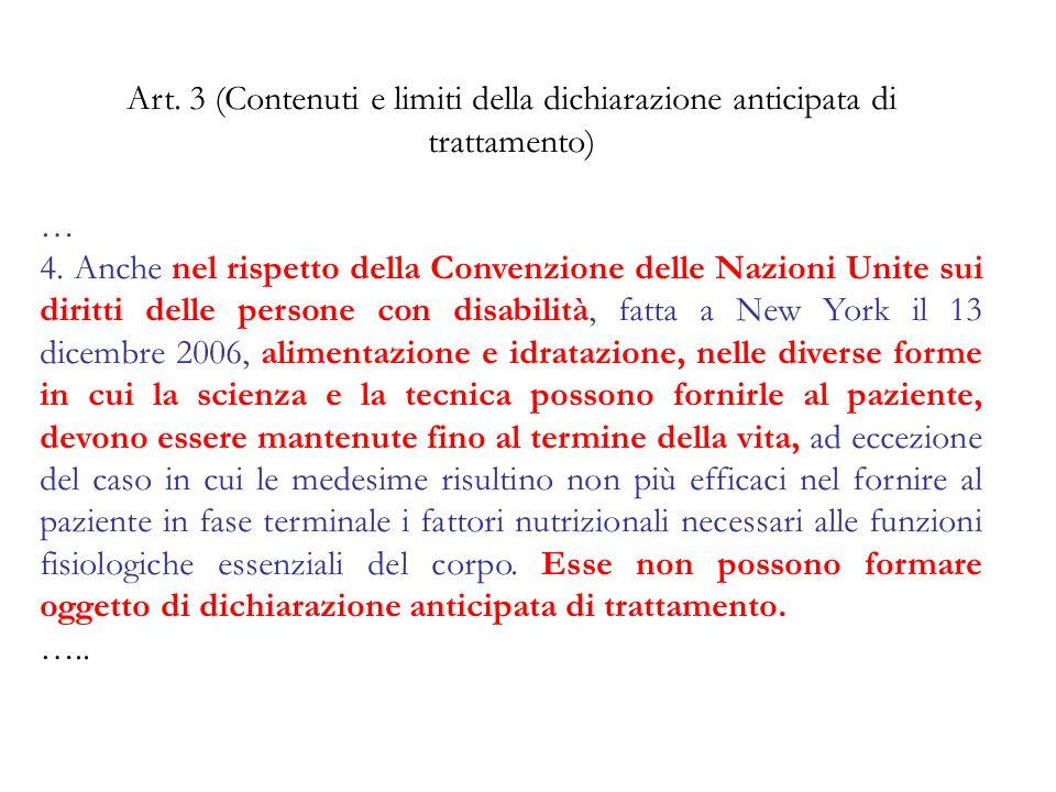 Art. 3 (Contenuti e limiti della dichiarazione anticipata di trattamento) … 4. Anche nel rispetto della Convenzione delle Nazioni Unite sui diritti de