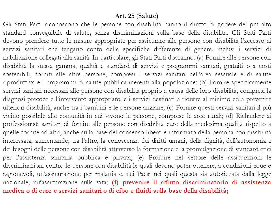 Art. 25 (Salute) Gli Stati Parti riconoscono che le persone con disabilità hanno il diritto di godere del più alto standard conseguibile di salute, se