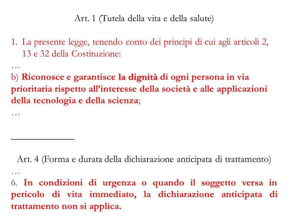 Art. 1 (Tutela della vita e della salute) 1.La presente legge, tenendo conto dei principi di cui agli articoli 2, 13 e 32 della Costituzione: … la dig