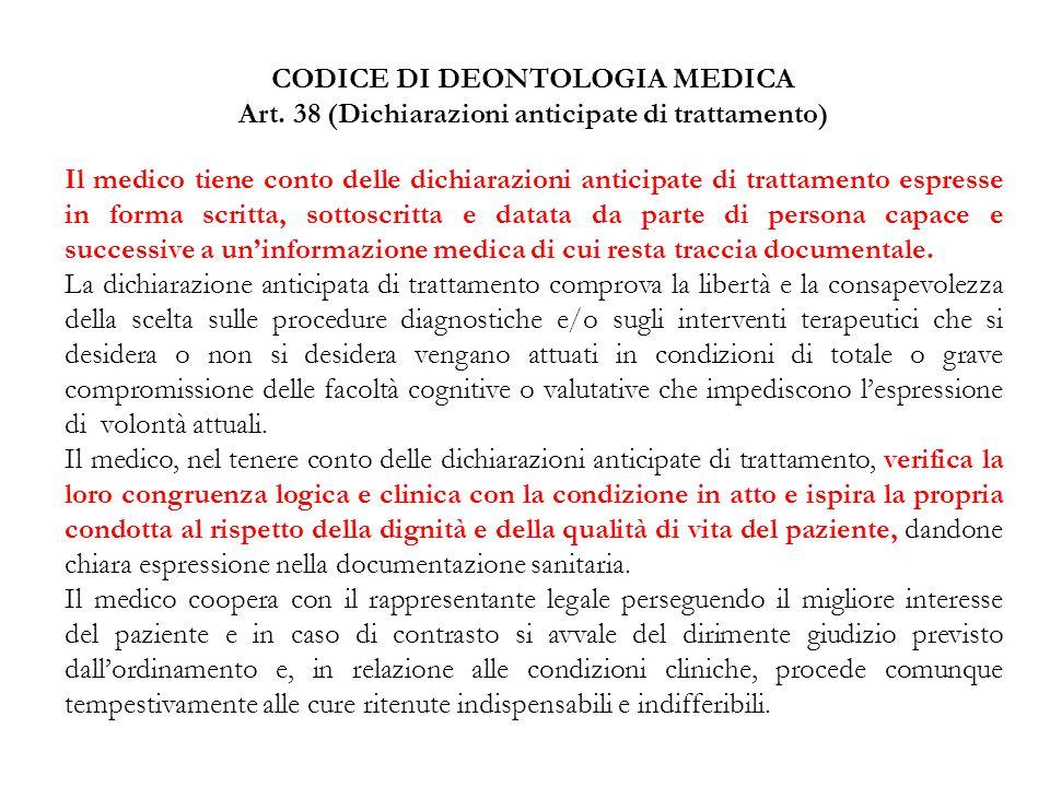 CODICE DI DEONTOLOGIA MEDICA Art. 38 (Dichiarazioni anticipate di trattamento) Il medico tiene conto delle dichiarazioni anticipate di trattamento esp