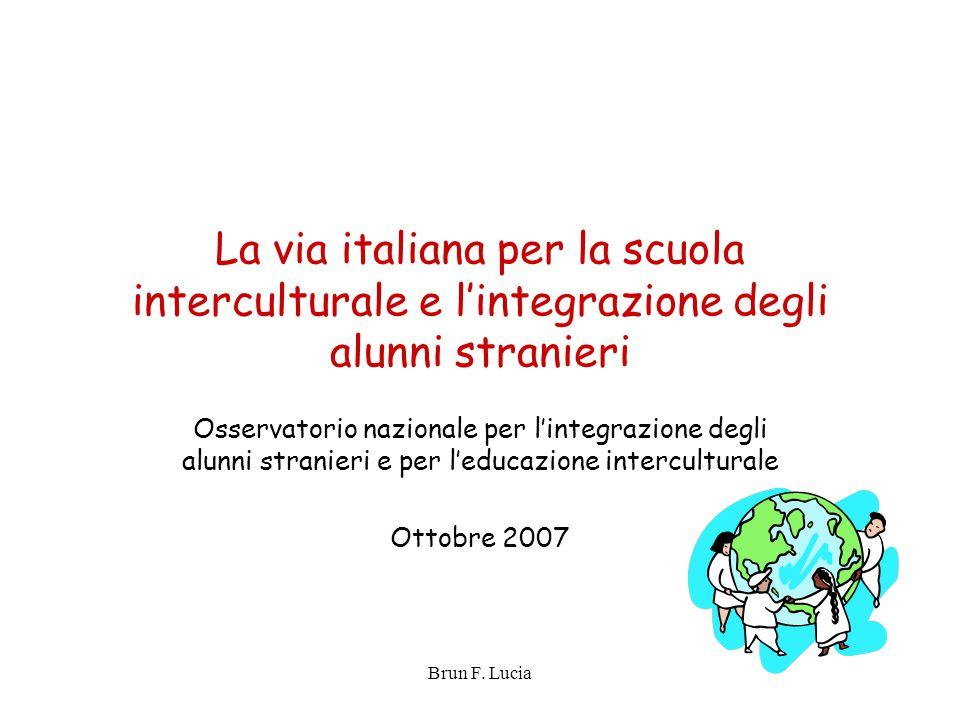 Brun F. Lucia La via italiana per la scuola interculturale e l'integrazione degli alunni stranieri Osservatorio nazionale per l'integrazione degli alu