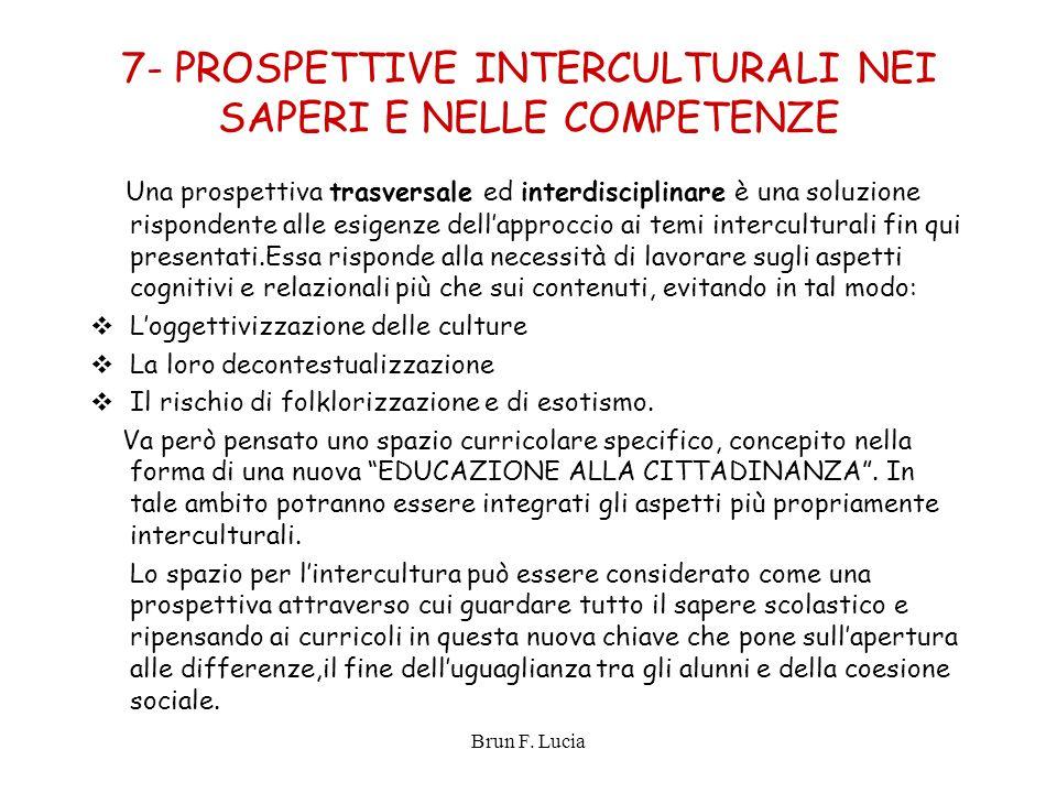 Brun F. Lucia 7- PROSPETTIVE INTERCULTURALI NEI SAPERI E NELLE COMPETENZE Una prospettiva trasversale ed interdisciplinare è una soluzione rispondente