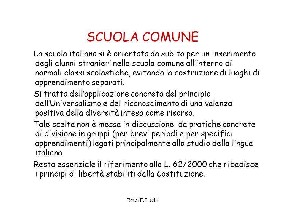 Brun F. Lucia SCUOLA COMUNE La scuola italiana si è orientata da subito per un inserimento degli alunni stranieri nella scuola comune all'interno di n